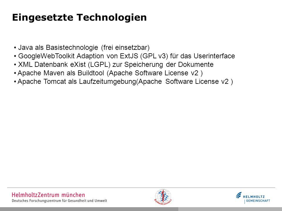 Eingesetzte Technologien Java als Basistechnologie (frei einsetzbar) GoogleWebToolkit Adaption von ExtJS (GPL v3) für das Userinterface XML Datenbank eXist (LGPL) zur Speicherung der Dokumente Apache Maven als Buildtool (Apache Software License v2 ) Apache Tomcat als Laufzeitumgebung(Apache Software License v2 )