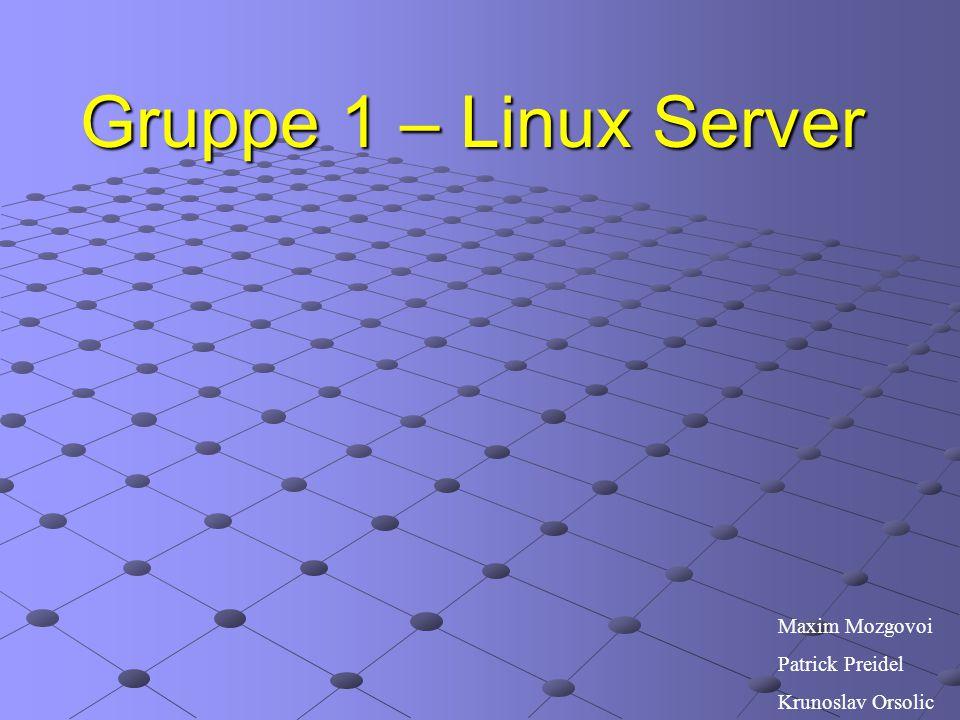 Gruppe 1 – Linux Server Maxim Mozgovoi Patrick Preidel Krunoslav Orsolic