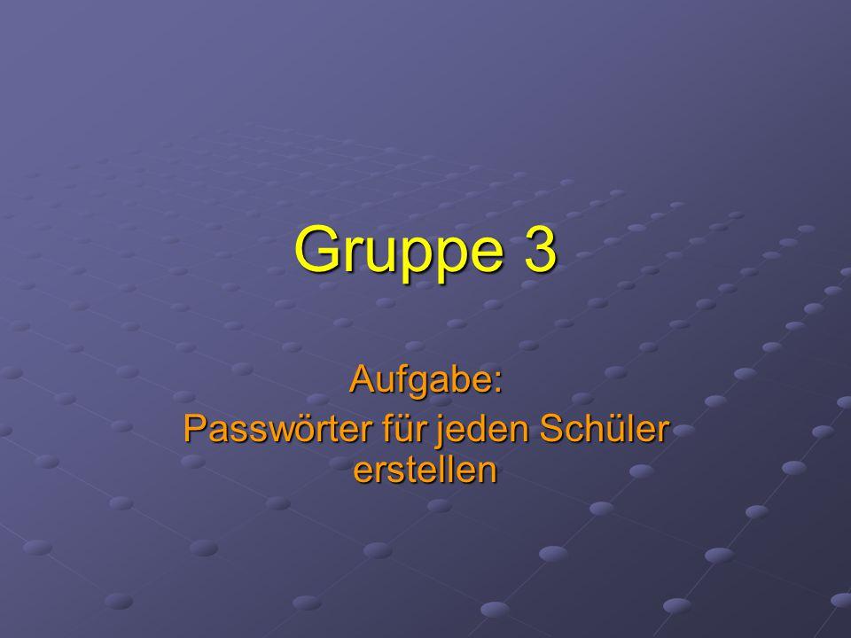 Gruppe 3 Aufgabe: Passwörter für jeden Schüler erstellen