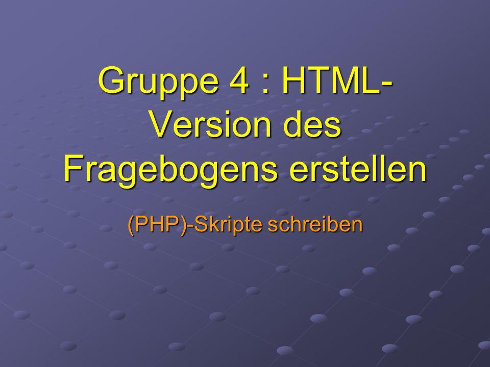 Gruppe 4 : HTML- Version des Fragebogens erstellen (PHP)-Skripte schreiben