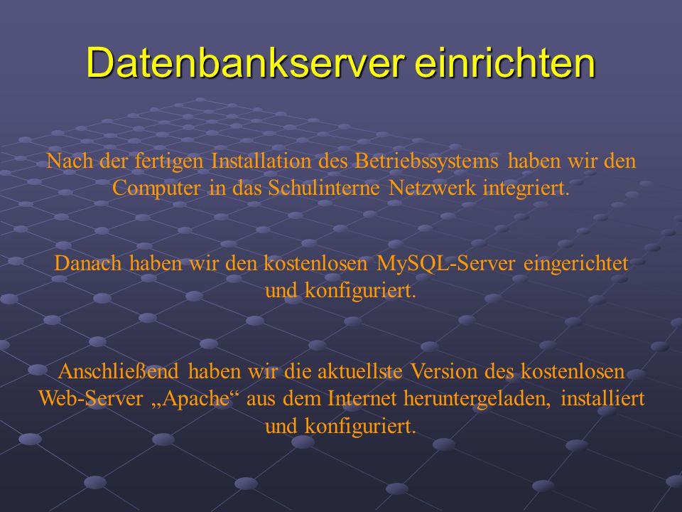 Datenbankserver einrichten Nach der fertigen Installation des Betriebssystems haben wir den Computer in das Schulinterne Netzwerk integriert.