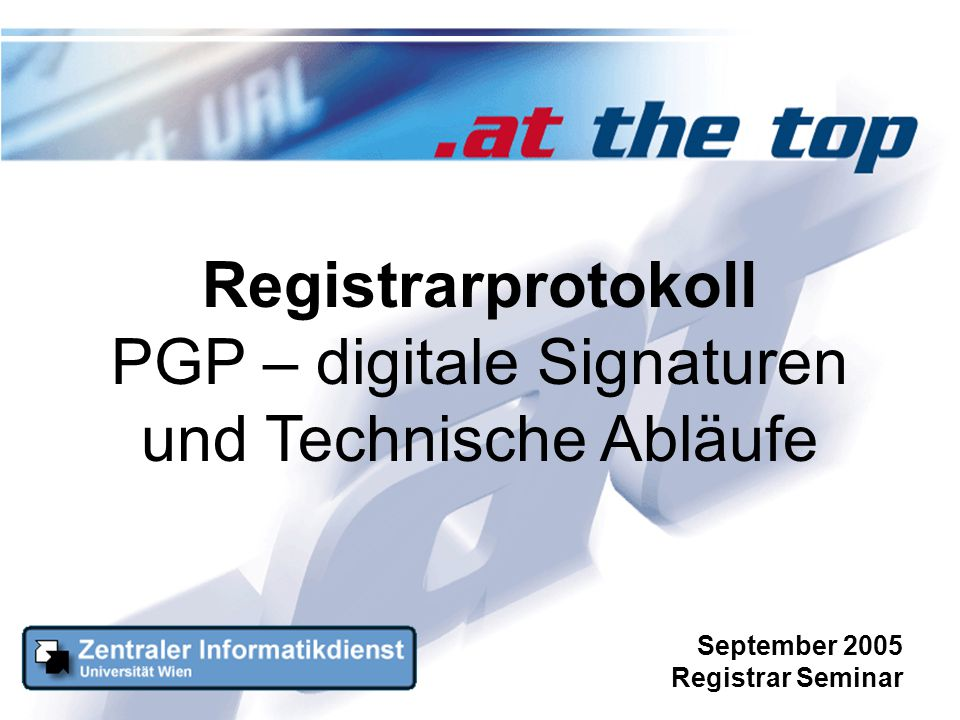Registrarprotokoll PGP – digitale Signaturen und Technische Abläufe September 2005 Registrar Seminar