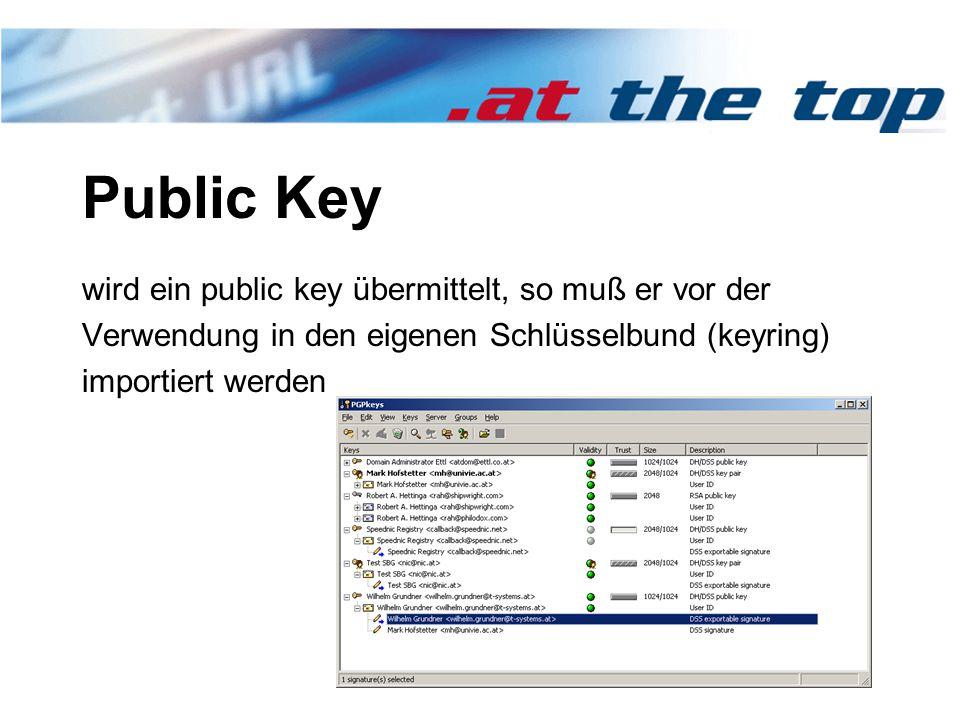 Public Key wird ein public key übermittelt, so muß er vor der Verwendung in den eigenen Schlüsselbund (keyring) importiert werden
