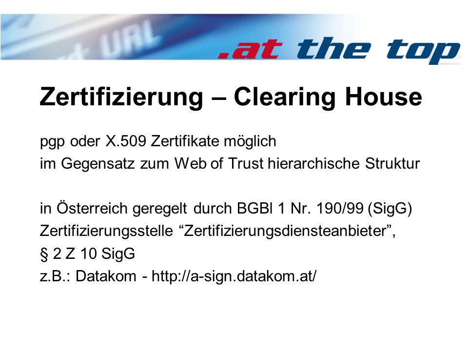 Zertifizierung – Clearing House pgp oder X.509 Zertifikate möglich im Gegensatz zum Web of Trust hierarchische Struktur in Österreich geregelt durch BGBl 1 Nr.