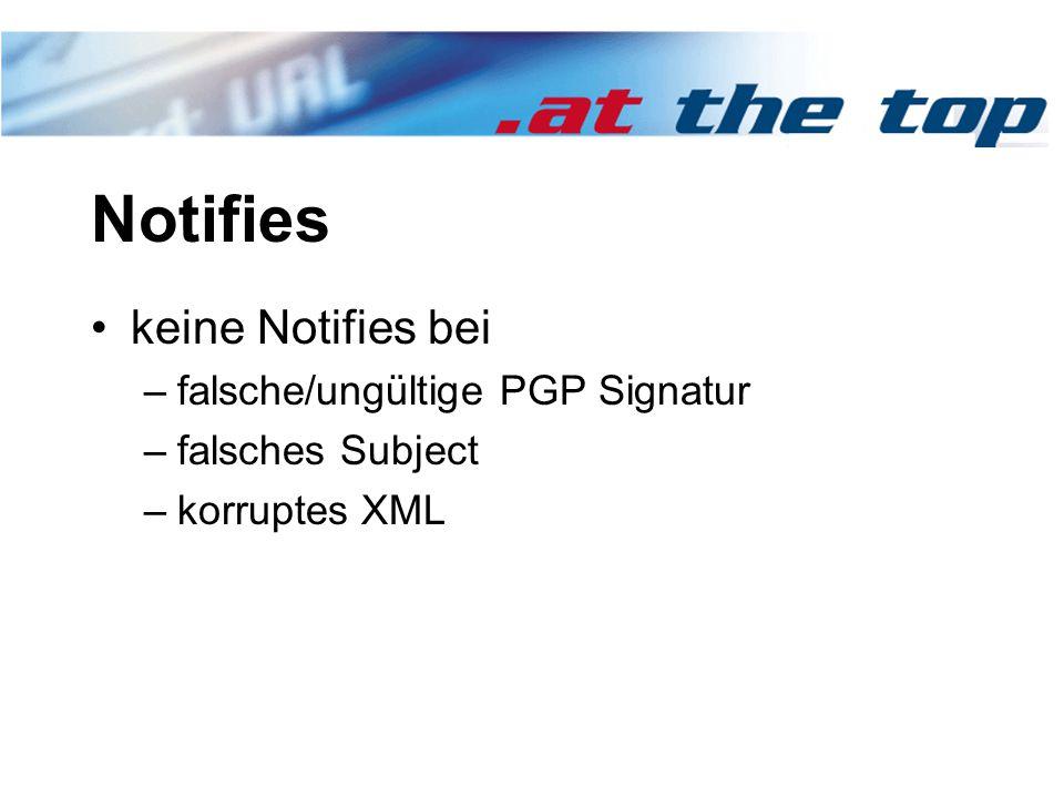 Notifies keine Notifies bei –falsche/ungültige PGP Signatur –falsches Subject –korruptes XML