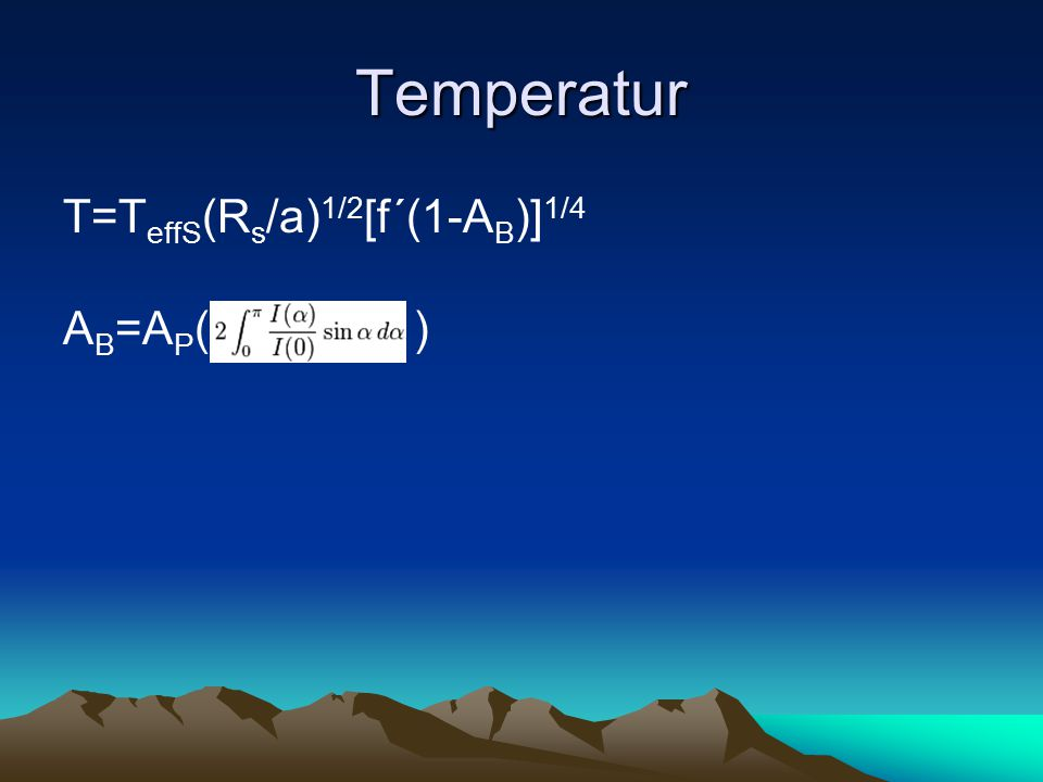 Temperatur T=T effS (R s /a) 1/2 [f´(1-A B )] 1/4 A B =A P ( )