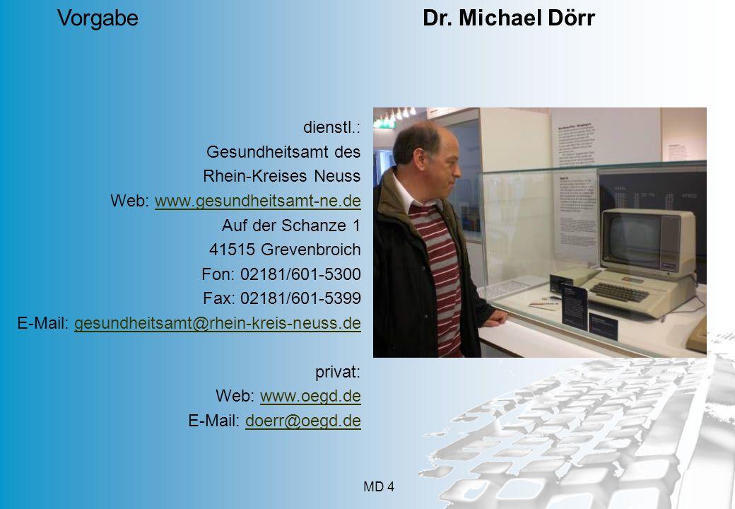 MD 4 dienstl.: Gesundheitsamt des Rhein-Kreises Neuss Web: www.gesundheitsamt-ne.dewww.gesundheitsamt-ne.de Auf der Schanze 1 41515 Grevenbroich Fon: 02181/601-5300 Fax: 02181/601-5399 E-Mail: gesundheitsamt@rhein-kreis-neuss.degesundheitsamt@rhein-kreis-neuss.de privat: Web: www.oegd.dewww.oegd.de E-Mail: doerr@oegd.dedoerr@oegd.de Vorgabe Dr.