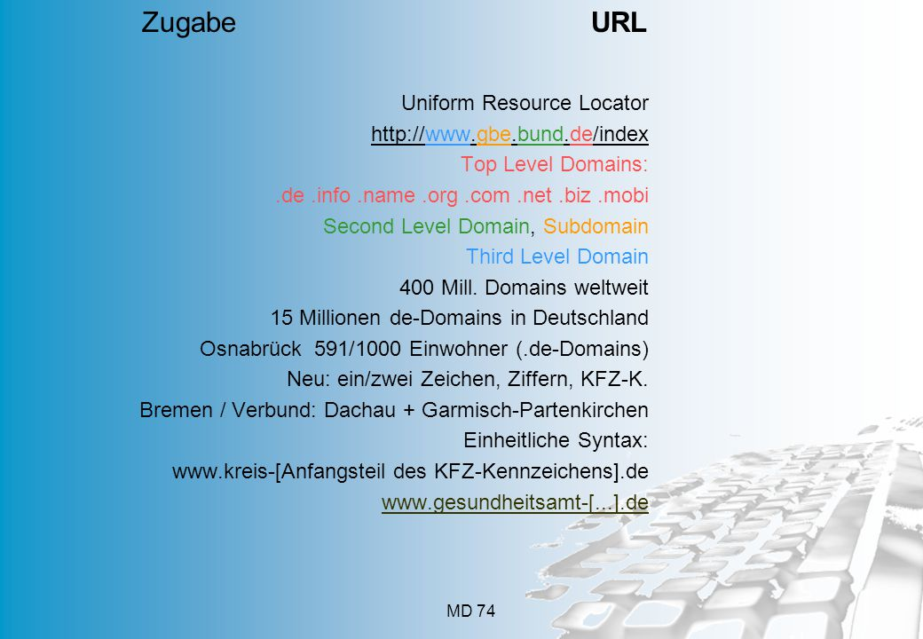 MD 74 Uniform Resource Locator http://www.gbe.bund.de/index Top Level Domains:.de.info.name.org.com.net.biz.mobi Second Level Domain, Subdomain Third