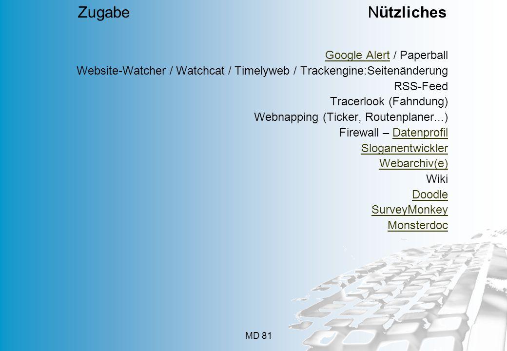 MD 81 Google AlertGoogle Alert / Paperball Website-Watcher / Watchcat / Timelyweb / Trackengine:Seitenänderung RSS-Feed Tracerlook (Fahndung) Webnapping (Ticker, Routenplaner...) Firewall – DatenprofilDatenprofil Sloganentwickler Webarchiv(e) Wiki Doodle SurveyMonkey Monsterdoc Zugabe Nützliches
