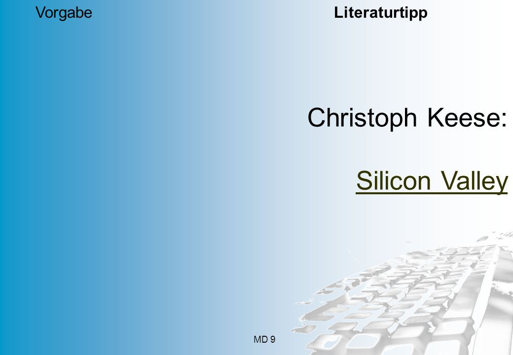 MD 9 Vorgabe Literaturtipp Christoph Keese: Silicon Valley