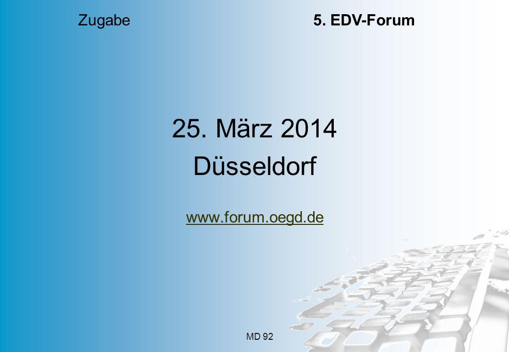25. März 2014 Düsseldorf www.forum.oegd.de MD 92 Zugabe 5. EDV-Forum