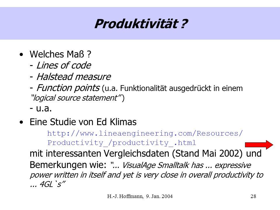 H.-J. Hoffmann, 9. Jan. 200428 Produktivität ? Welches Maß ? - Lines of code - Halstead measure - Function points (u.a. Funktionalität ausgedrückt in