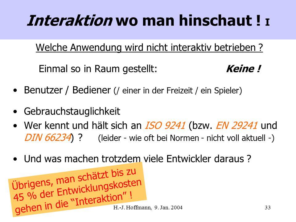 H.-J. Hoffmann, 9. Jan. 200433 Welche Anwendung wird nicht interaktiv betrieben ? Einmal so in Raum gestellt: Keine ! Benutzer / Bediener (/ einer in