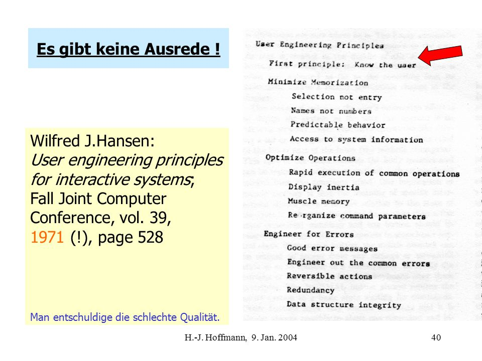 H.-J. Hoffmann, 9. Jan. 200440 Es gibt keine Ausrede ! Wilfred J.Hansen: User engineering principles for interactive systems; Fall Joint Computer Conf