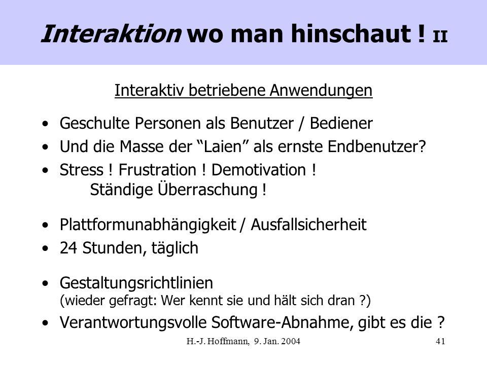"""H.-J. Hoffmann, 9. Jan. 200441 Interaktiv betriebene Anwendungen Geschulte Personen als Benutzer / Bediener Und die Masse der """"Laien"""" als ernste Endbe"""
