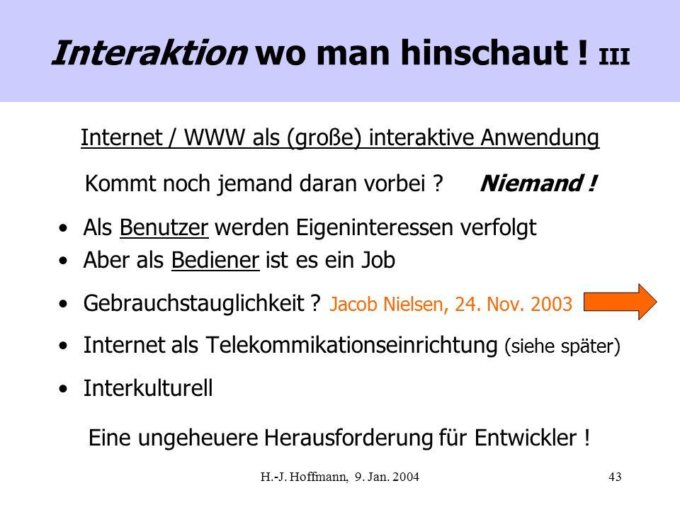 H.-J. Hoffmann, 9. Jan. 200443 Internet / WWW als (große) interaktive Anwendung Kommt noch jemand daran vorbei ? Niemand ! Als Benutzer werden Eigenin
