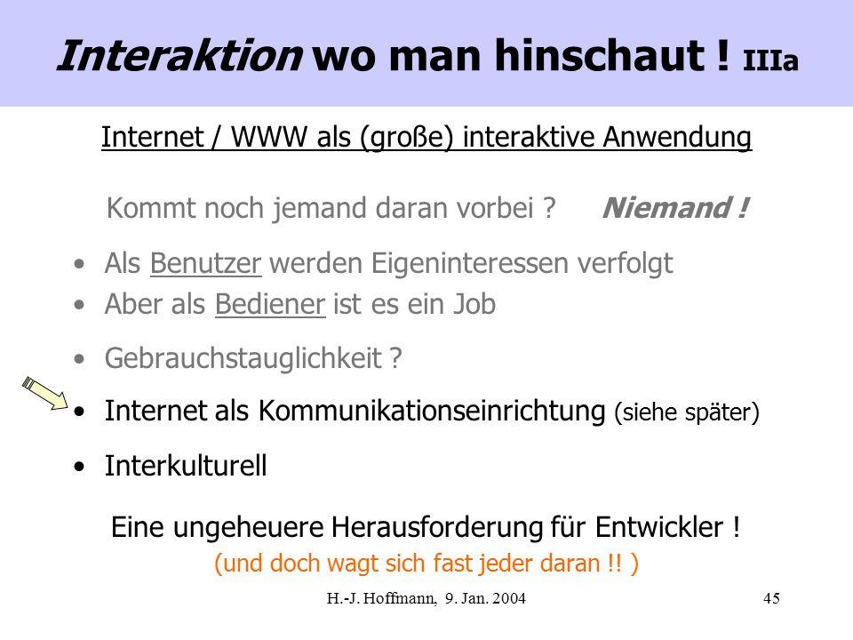 H.-J. Hoffmann, 9. Jan. 200445 Internet / WWW als (große) interaktive Anwendung Kommt noch jemand daran vorbei ? Niemand ! Als Benutzer werden Eigenin