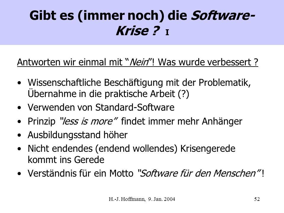 H.-J. Hoffmann, 9. Jan. 200452 Gibt es (immer noch) die Software- Krise .