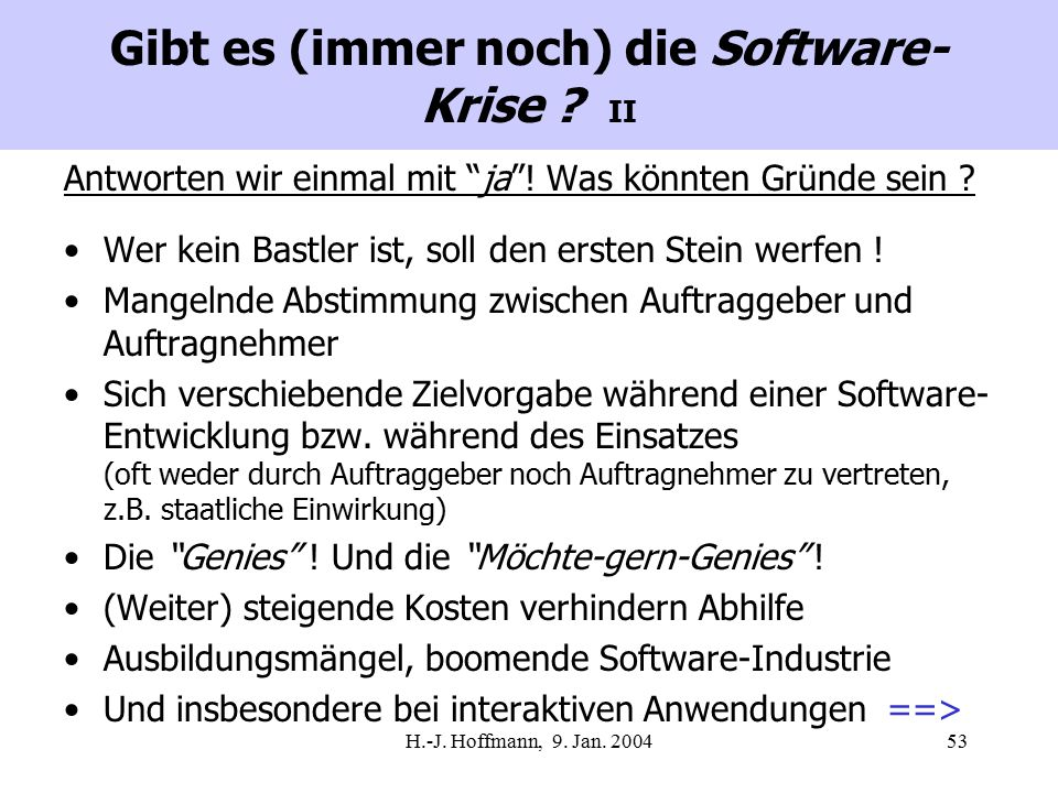 H.-J. Hoffmann, 9. Jan. 200453 Gibt es (immer noch) die Software- Krise .