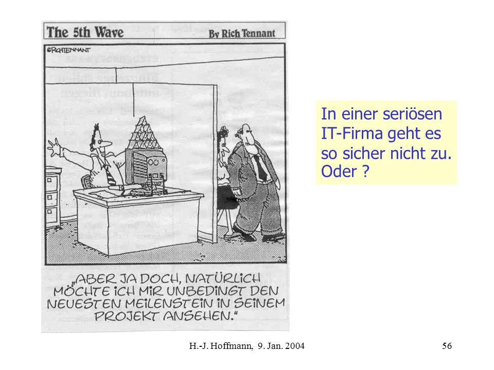 H.-J. Hoffmann, 9. Jan. 200456 In einer seriösen IT-Firma geht es so sicher nicht zu. Oder