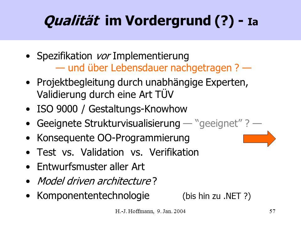 H.-J. Hoffmann, 9. Jan. 200457 Qualität im Vordergrund (?) - Ia Spezifikation vor Implementierung — und über Lebensdauer nachgetragen ? — Projektbegle