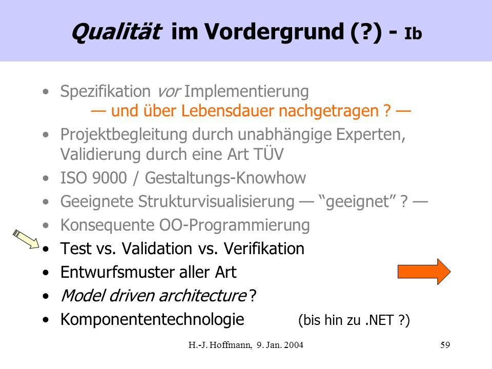 H.-J. Hoffmann, 9. Jan. 200459 Qualität im Vordergrund (?) - Ib Spezifikation vor Implementierung — und über Lebensdauer nachgetragen ? — Projektbegle