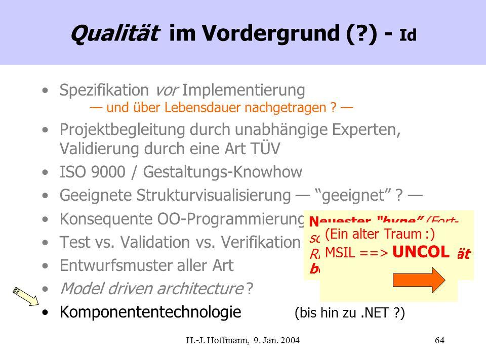H.-J. Hoffmann, 9. Jan. 200464 Qualität im Vordergrund (?) - Id Spezifikation vor Implementierung — und über Lebensdauer nachgetragen ? — Projektbegle