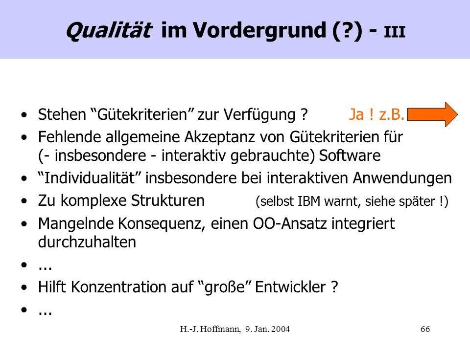 """H.-J. Hoffmann, 9. Jan. 200466 Qualität im Vordergrund (?) - III Stehen """"Gütekriterien"""" zur Verfügung ?Ja ! z.B. Fehlende allgemeine Akzeptanz von Güt"""
