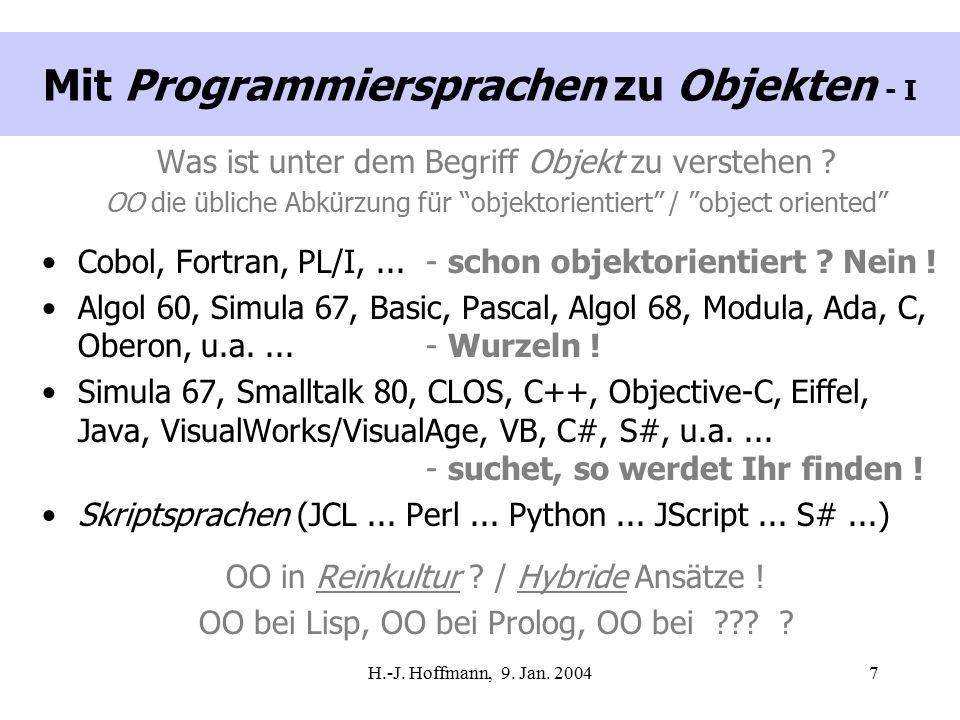 """H.-J. Hoffmann, 9. Jan. 20047 Mit Programmiersprachen zu Objekten - I Was ist unter dem Begriff Objekt zu verstehen ? OO die übliche Abkürzung für """"ob"""