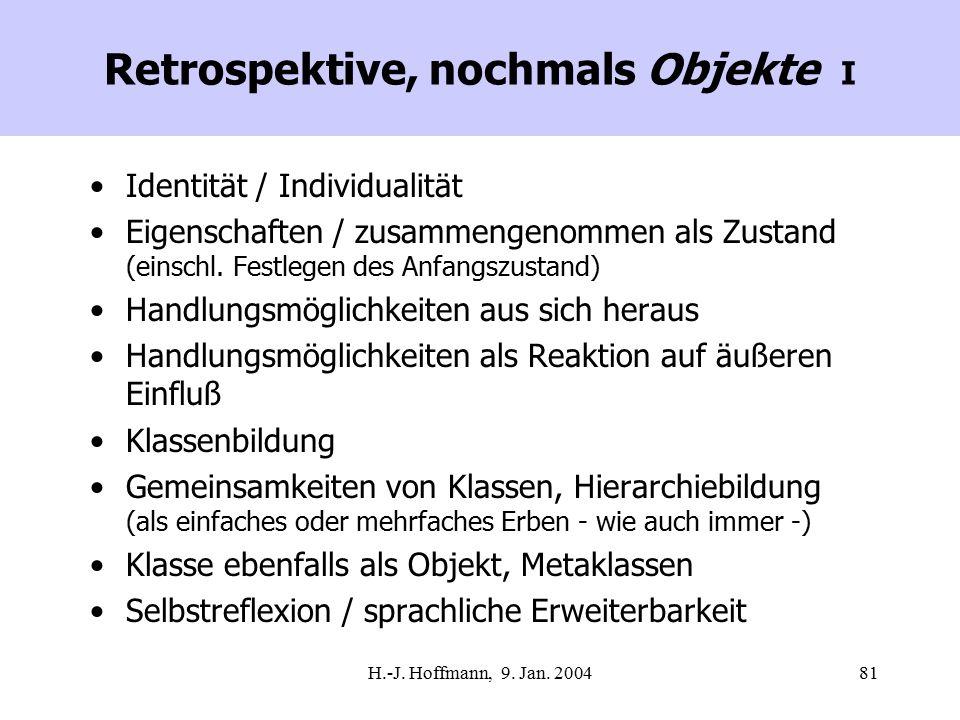 H.-J. Hoffmann, 9. Jan. 200481 Retrospektive, nochmals Objekte I Identität / Individualität Eigenschaften / zusammengenommen als Zustand (einschl. Fes