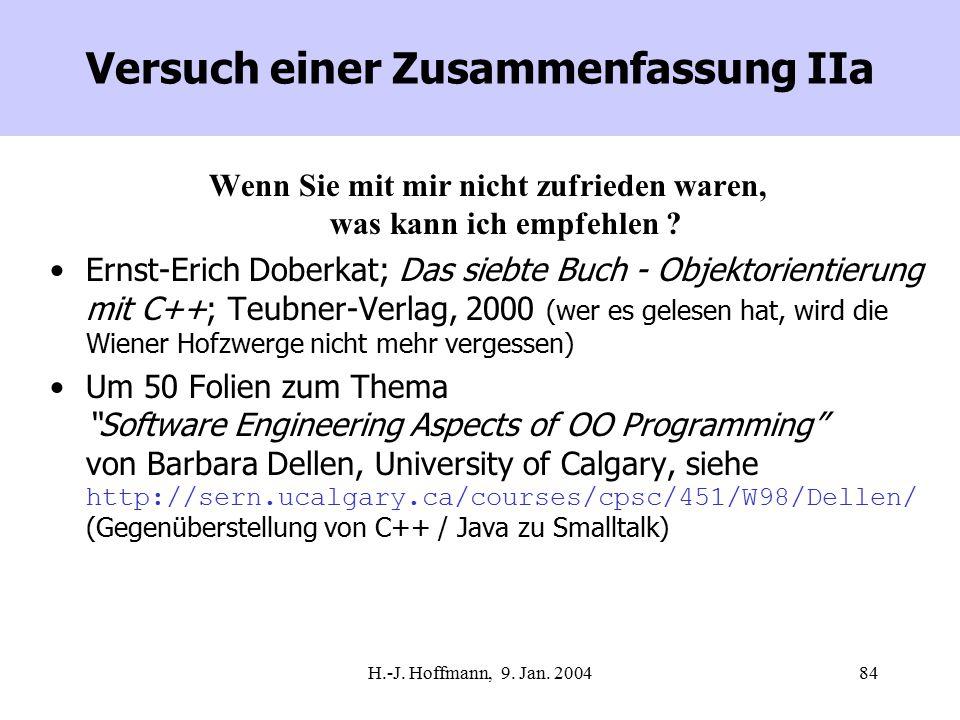 H.-J. Hoffmann, 9. Jan. 200484 Versuch einer Zusammenfassung IIa Wenn Sie mit mir nicht zufrieden waren, was kann ich empfehlen ? Ernst-Erich Doberkat