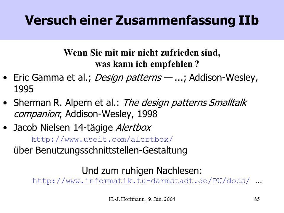 H.-J. Hoffmann, 9. Jan. 200485 Versuch einer Zusammenfassung IIb Wenn Sie mit mir nicht zufrieden sind, was kann ich empfehlen ? Eric Gamma et al.; De