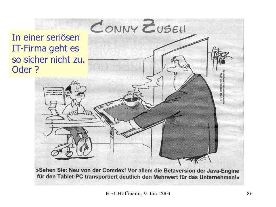 H.-J. Hoffmann, 9. Jan. 200486 In einer seriösen IT-Firma geht es so sicher nicht zu. Oder