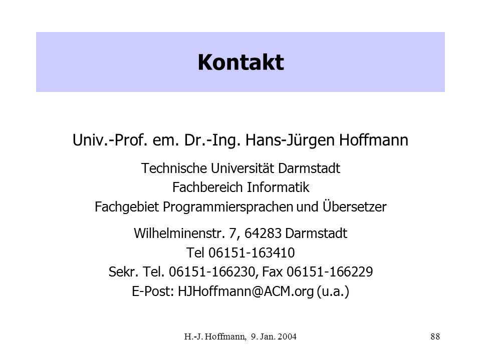 H.-J. Hoffmann, 9. Jan. 200488 Kontakt Univ.-Prof. em. Dr.-Ing. Hans-Jürgen Hoffmann Technische Universität Darmstadt Fachbereich Informatik Fachgebie
