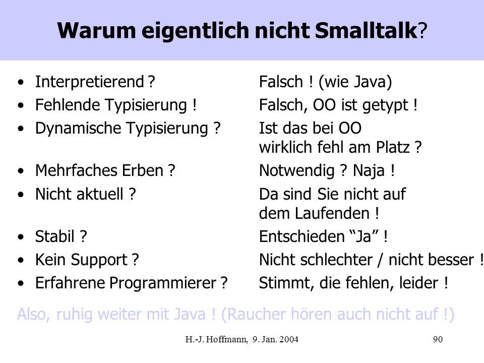 H.-J. Hoffmann, 9. Jan. 200490 Warum eigentlich nicht Smalltalk.