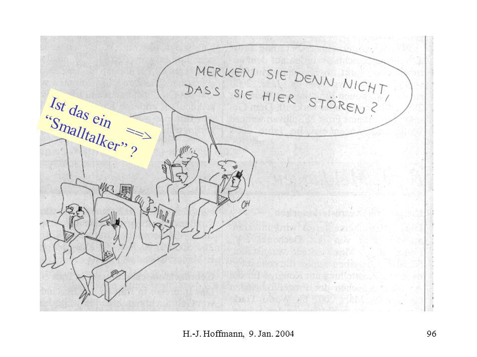 H.-J. Hoffmann, 9. Jan. 200496 Ist das ein ==> Smalltalker