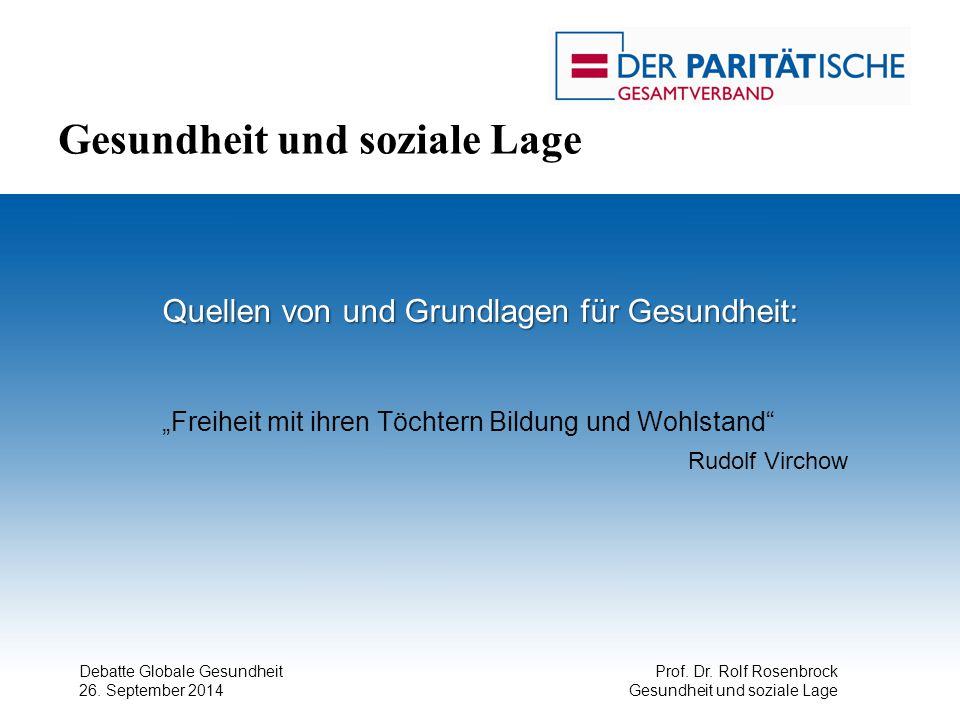 """Debatte Globale Gesundheit 26. September 2014 Prof. Dr. Rolf Rosenbrock Gesundheit und soziale Lage Quellen von und Grundlagen für Gesundheit: """"Freihe"""