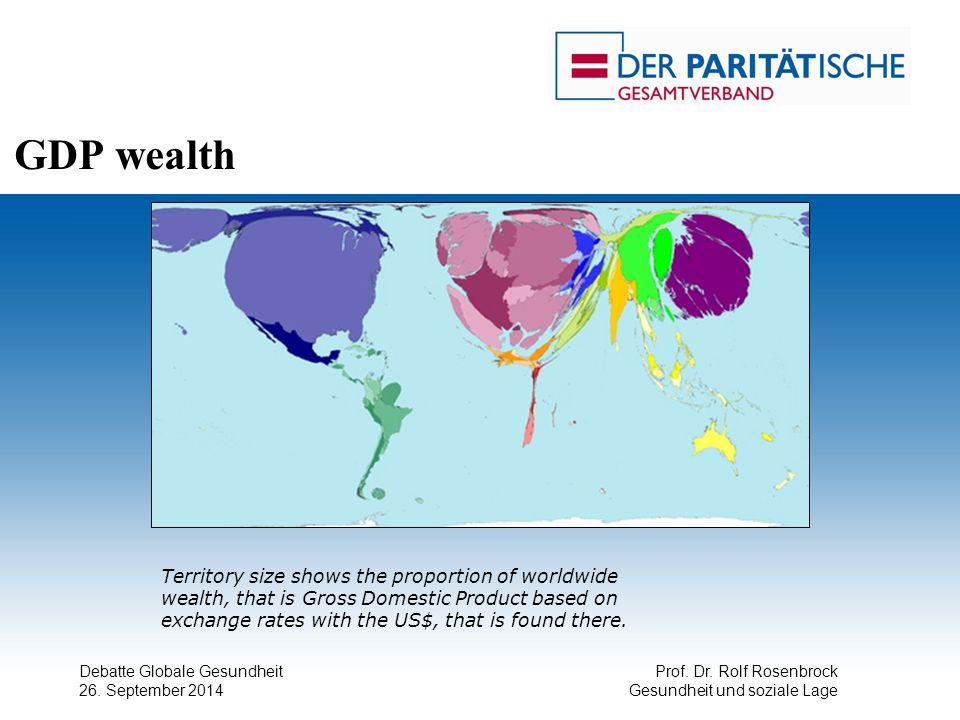 Debatte Globale Gesundheit 26. September 2014 Prof. Dr. Rolf Rosenbrock Gesundheit und soziale Lage Territory size shows the proportion of worldwide w
