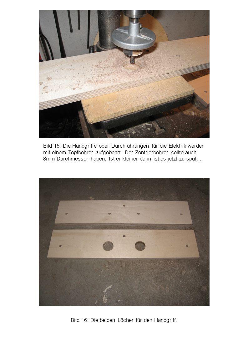 Bild 16: Die beiden Löcher für den Handgriff. Bild 15: Die Handgriffe oder Durchführungen für die Elektrik werden mit einem Topfbohrer aufgebohrt. Der