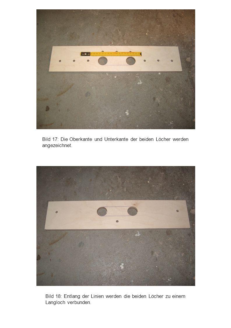 Bild 18: Entlang der Linien werden die beiden Löcher zu einem Langloch verbunden. Bild 17: Die Oberkante und Unterkante der beiden Löcher werden angez