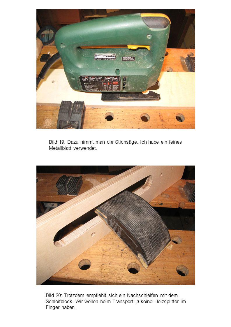 Bild 20: Trotzdem empfiehlt sich ein Nachschleifen mit dem Schleifblock. Wir wollen beim Transport ja keine Holzsplitter im Finger haben. Bild 19: Daz