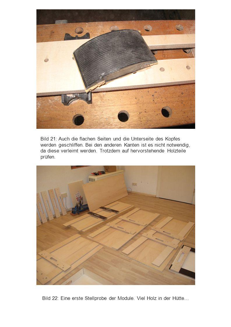 Bild 22: Eine erste Stellprobe der Module. Viel Holz in der Hütte… Bild 21: Auch die flachen Seiten und die Unterseite des Kopfes werden geschliffen.