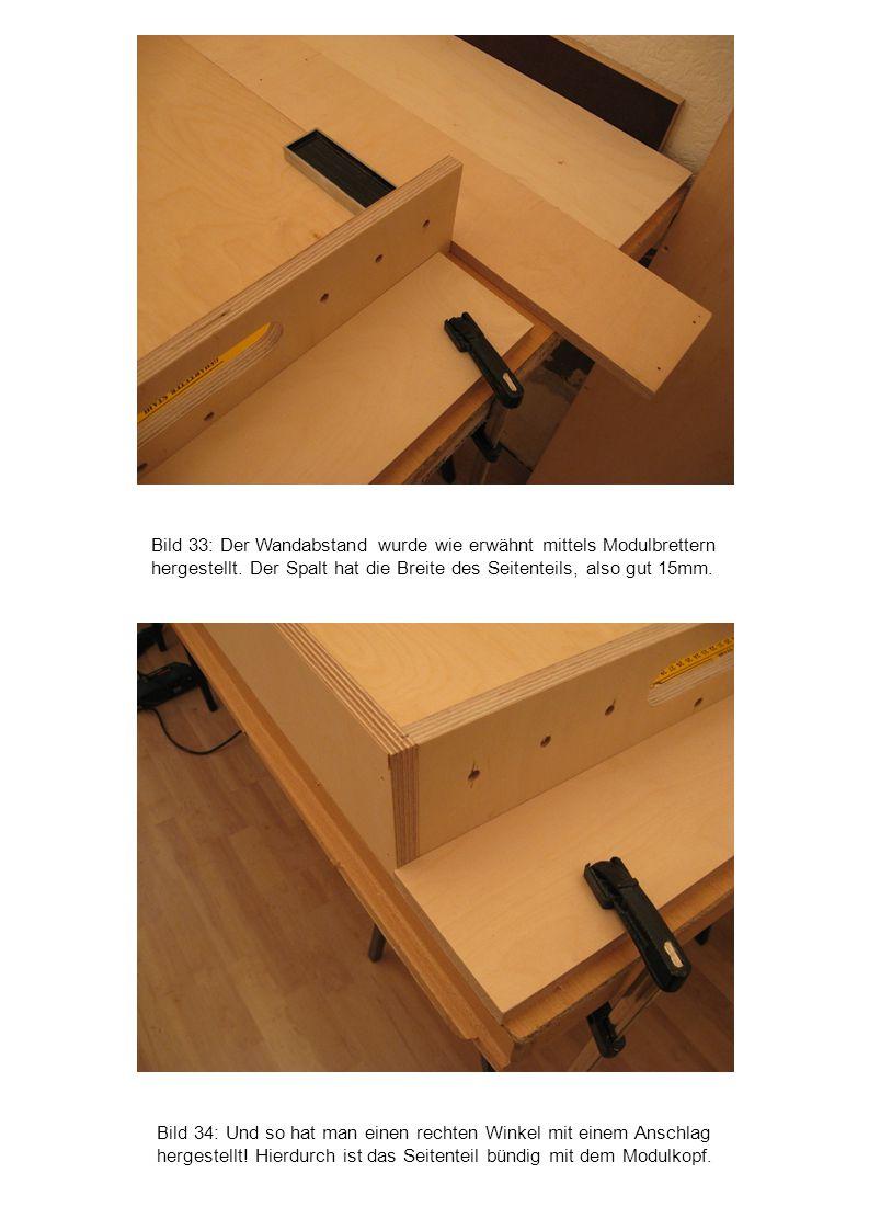 Bild 34: Und so hat man einen rechten Winkel mit einem Anschlag hergestellt! Hierdurch ist das Seitenteil bündig mit dem Modulkopf. Bild 33: Der Wanda