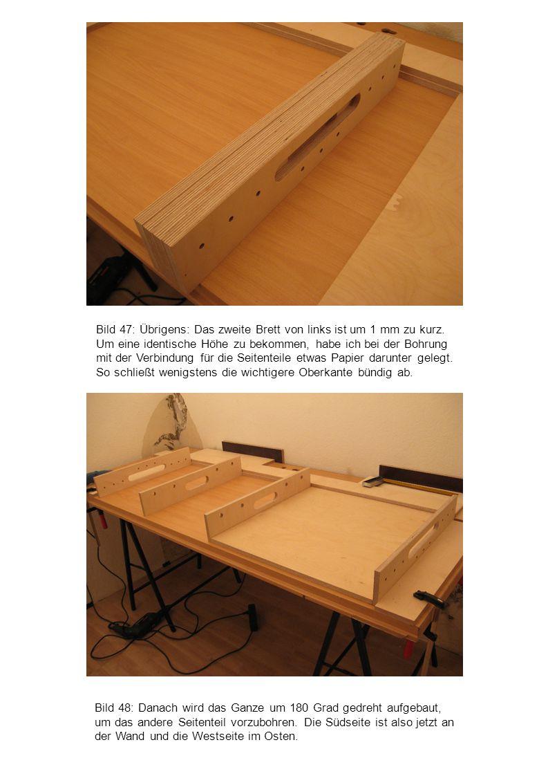Bild 48: Danach wird das Ganze um 180 Grad gedreht aufgebaut, um das andere Seitenteil vorzubohren. Die Südseite ist also jetzt an der Wand und die We