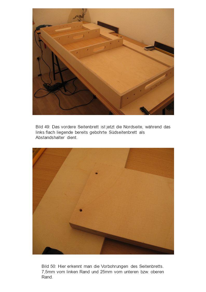 Bild 50: Hier erkennt man die Vorbohrungen des Seitenbretts. 7,5mm vom linken Rand und 25mm vom unteren bzw. oberen Rand. Bild 49: Das vordere Seitenb