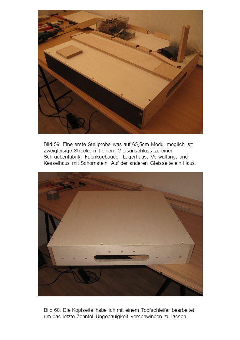 Bild 60: Die Kopfseite habe ich mit einem Topfschleifer bearbeitet, um das letzte Zehntel Ungenauigkeit verschwinden zu lassen Bild 59: Eine erste Ste