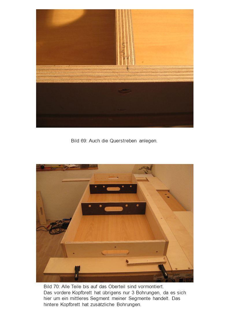 Bild 70: Alle Teile bis auf das Oberteil sind vormontiert. Das vordere Kopfbrett hat übrigens nur 3 Bohrungen, da es sich hier um ein mittleres Segmen