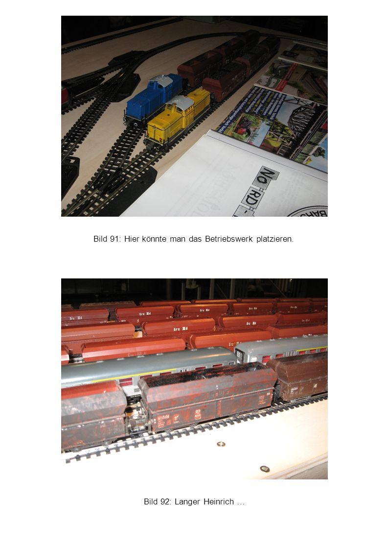 Bild 92: Langer Heinrich … Bild 91: Hier könnte man das Betriebswerk platzieren.