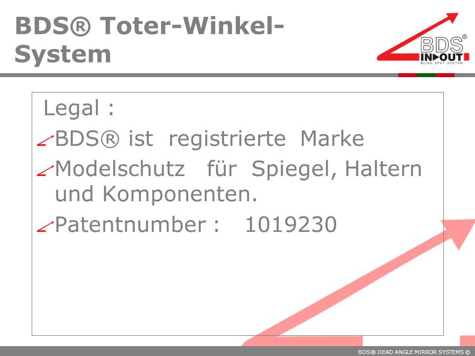 BDS® DEAD ANGLE MIRROR SYSTEMS © BDS® Toter-Winkel- System Legal : BDS® ist registrierte Marke Modelschutz für Spiegel, Haltern und Komponenten.