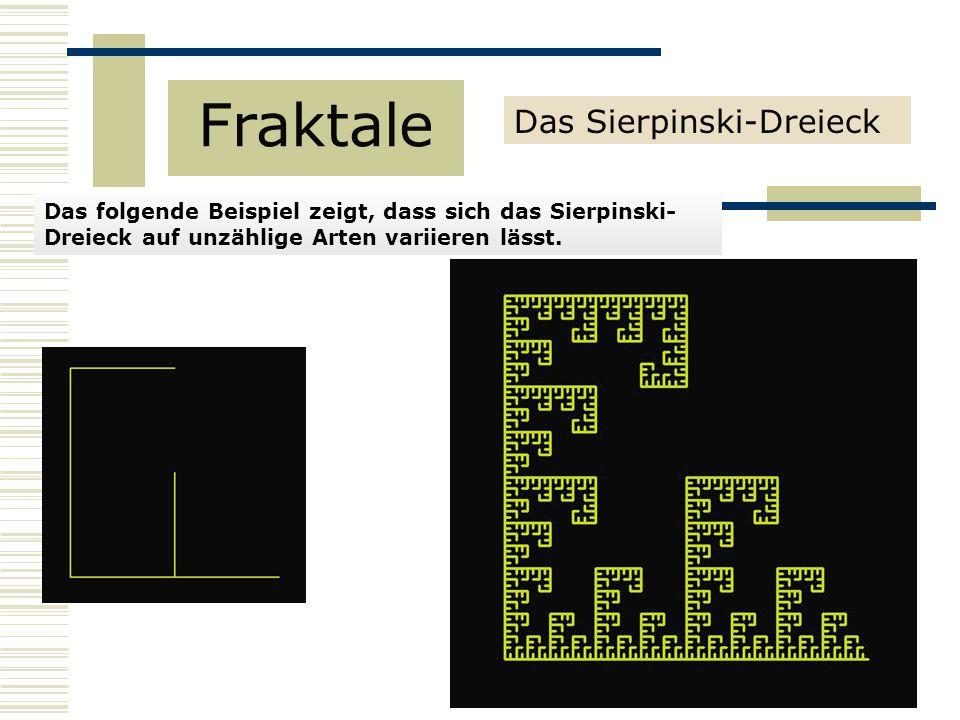 Das folgende Beispiel zeigt, dass sich das Sierpinski- Dreieck auf unzählige Arten variieren lässt.